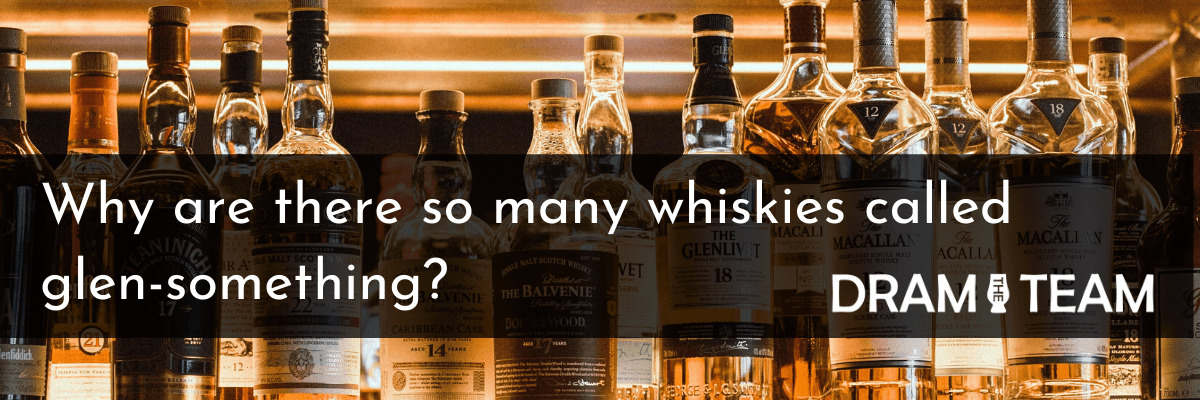Why are there so many whiskies called glen-something