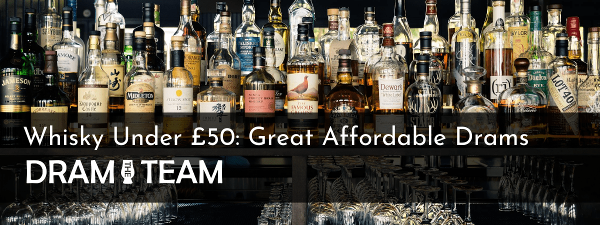 Best Whisky Under £50: Great Affordable Drams