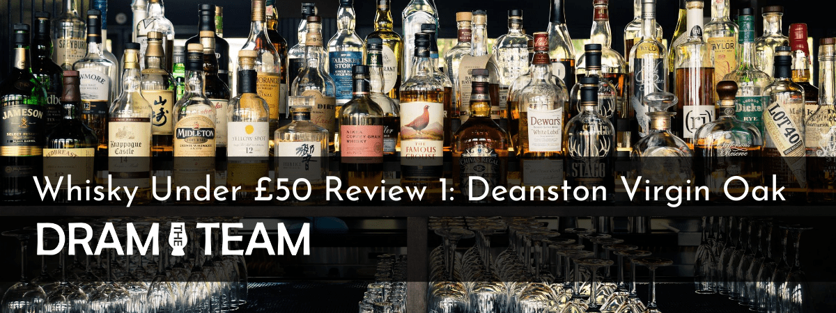 Whisky under £50 Review 1: Deanston Virgin Oak
