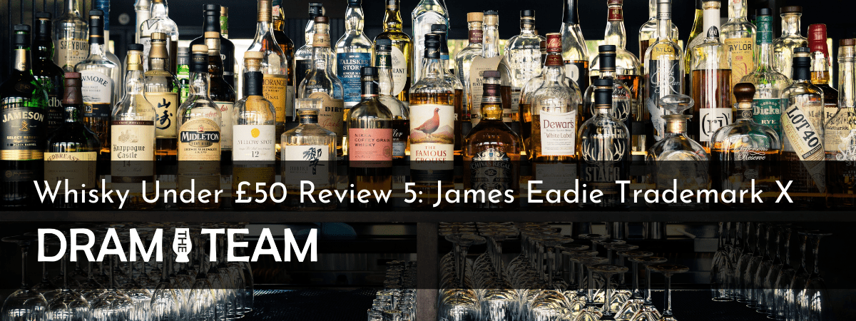 Whisky Under £50 Review 5: James Eadie Trademark X