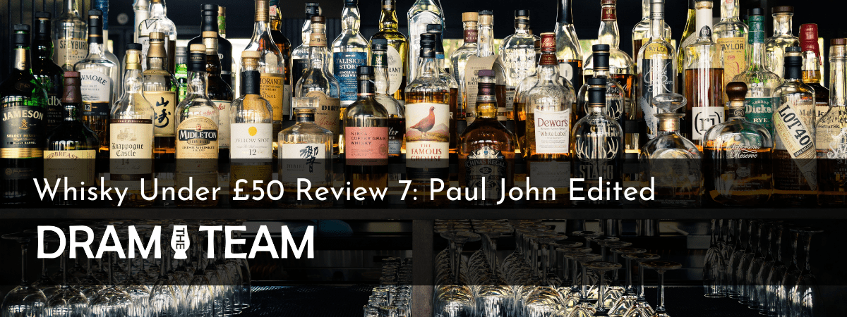 Whisky Under £50: Review 7: Paul John Edited