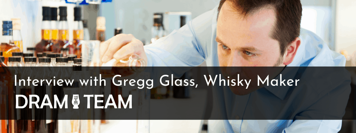 Interview with Gregg Glass, Whisky Maker