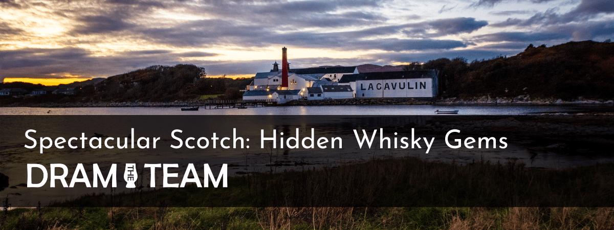 Spectacular Scotch: Hidden Whisky Gems